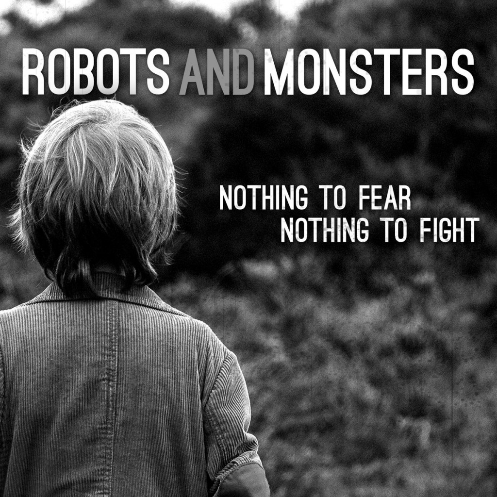 Robots And Monsters - Nothing To Fear Nothing To Fight